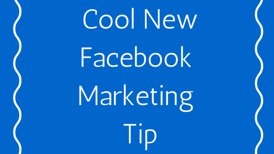 Cool New Facebook Marketing Tip